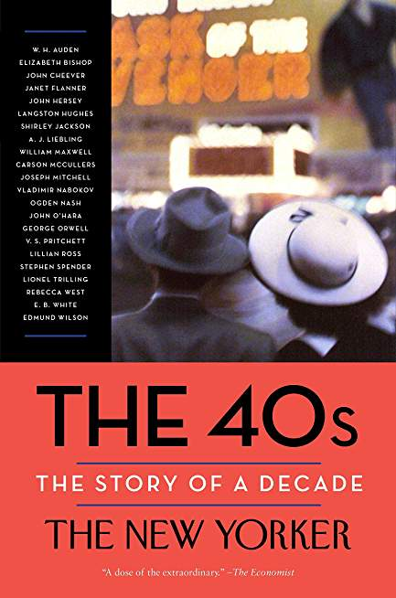The 40s: The Story of a Decade (New Yorker: The Story of a Decade)