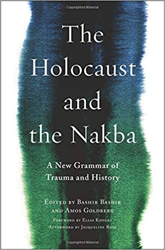 The Holocaust and the Nakba: A New Grammar of Trauma and History (Religion, Culture, and Public Life)