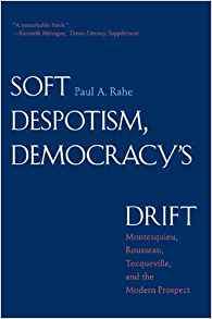 Soft Despotism, Democracy's Drift: Montesquieu, Rousseau,