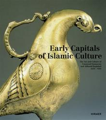 Early Capitals of Islamic Culture: The Artistic Legacy of Umayyad Damascus and Abbasid Baghdad (650-950)