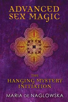 Advanced Sex Magic: The Hanging Mystery Initiation