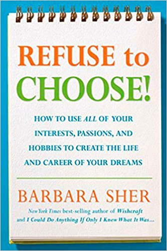 Refuse to Choose!: Use All of Your Interests, Passions, and Hobbies to Create the Life and Career of Your
