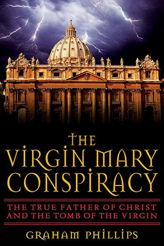 The Virgin Mary Conspiracy: The True Father of Christ and the Tomb of the Virgin