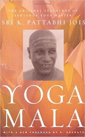 Yoga Mala: The Original Teachings of Ashtanga Yoga Master Sri K