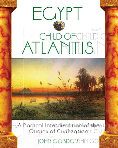 Egypt: Child of Atlantis: A Radical Interpretation of the Origins of Civilization