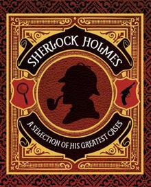 Sherlock Holmes a Selection of His Greatest Cases