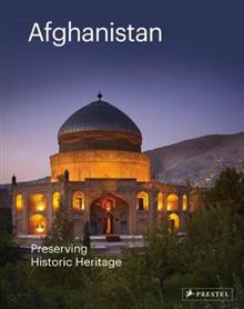 Afghanistan: Preserving its Historic Heritage: The AGA Khan Historic Cities Programme