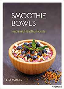 Smoothie Bowls: Inspiring Healthy Foods