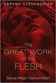 The Great Work of the Flesh: Sexual Magic East and West