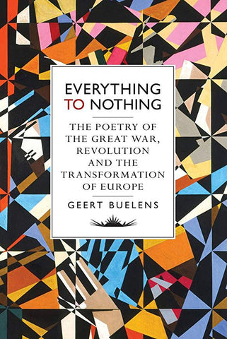 Everything to Nothing: The Poetry of the Great War,