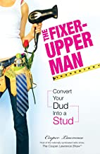 The Fixer-Upper Man: Convert Your Dud Into A Stud