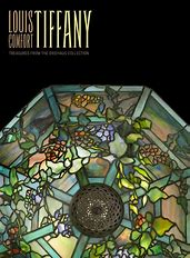 Louis Comfort Tiffany: Treasures from the Driehaus Collection Louis Comfort Tiffany: Treasures from the Driehaus Collection
