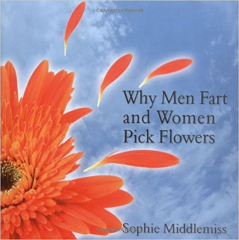 Why Men Fart and Women Pick Flowers: The Difference Between Men and Women