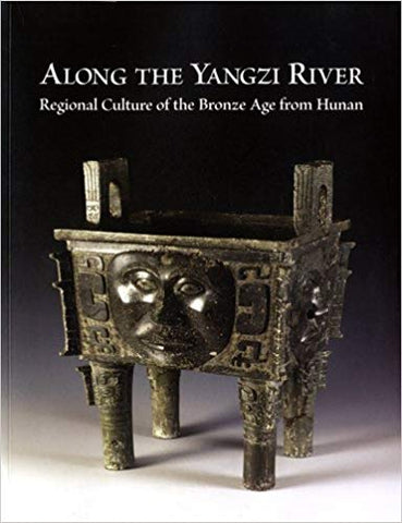 ALONG THE YANGZI RIVER: Regional Culture of the Bronze Age from Hunan