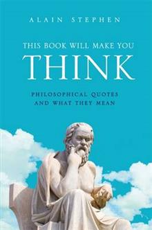 This Book Will Make You Think: Philosophical Quotes and What They Mean