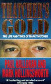 Thatcher's Gold: The Life & Times Of Mark Thatcher