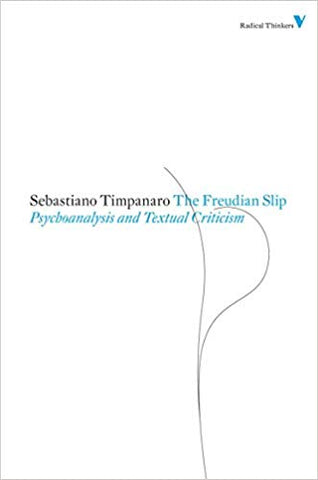 The Freudian Slip: Psychoanalysis and Textual Criticism (Radical Thinkers)