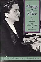 Always A Sister: The Feminism of Lillian D. Wald