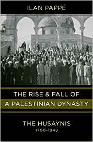 The Rise and Fall of a Palestinian Dynasty: The Husaynis, 1700-1948 by Ilan Pappe (2011-01-31)