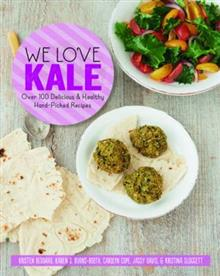 We Love Kale: Over 100 Delicious and Healthy Hand-Picked Recipes