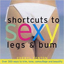 Shortcuts to Sexy Legs and Bum: Over 300 Ways to Trim, Tone, Camouflage and Beautify