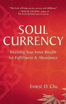 Soul Currency: Investing Your Inner Wealth for Fulfillment & Abundance