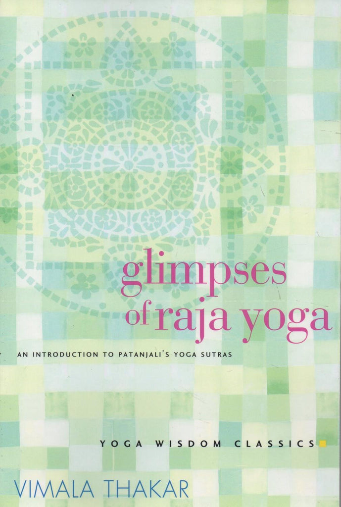 Glimpses of Raja Yoga: An Introduction to Patanjali's Yoga Sutras (Yoga Wisdom Classics)