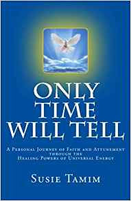 Only Time Will Tell: A Personal Journey of Faith and Attunement through the healing powers of Universal Energy