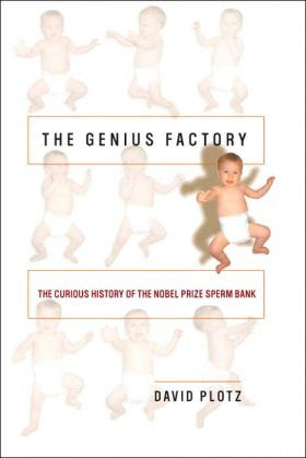 The Genius Factory: The Curious History of the Nobel Prize Sperm