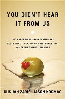 You Didn't Hear It from Us: Two Bartenders Serve Women the Truth about Men, Making