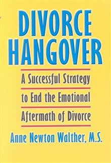 Divorce Hangover: A Successful Strategy to End the Emotional Aftermath of Divorce