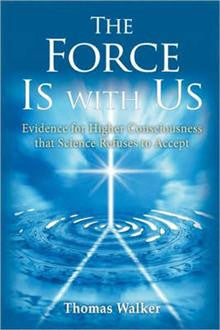 The Force is with Us: Evidence of Higher Consciousness That Science Refuses to Accept