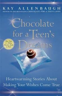 Chocolate for a Teens Dreams: Heartwarming Stories about Making Your Wishes Come True