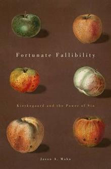 Fortunate Fallibility: Kierkegaard and the Power of Sin