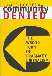 Community Denied: Wrong Turn of Pragmatic Liberalism