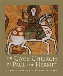 The Cave Church of Paul the Hermit: At the Monastery of St. Paul in Egypt