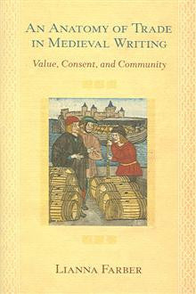 An Anatomy of Trade in Medieval Writing: Value, Consent, and Community