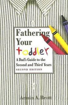 Fathering Your Toddler: A Dad's Guide to the Second and Third Years