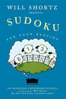 Will Shortz Presents Sudoku for Your Bedside: 100 Wordless Crossword Puzzles