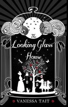 The Looking Glass House: A Fascinating Victorian-Set Novel Featuring the Inspiration for Lewis Carroll's Children's Classic, Alice's Adventures in Wonderland