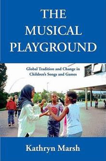 The Musical Playground: Global Tradition and Change in Children's Songs and Games