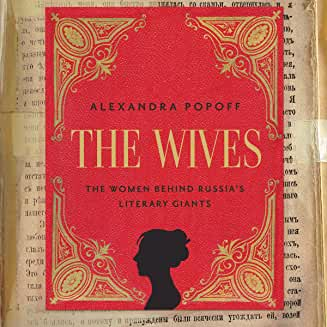 The Wives: The Women Behind Russia's Literary Giants