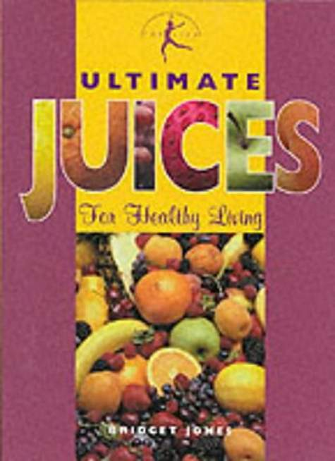 Ultimate Juices: For Healthy Living