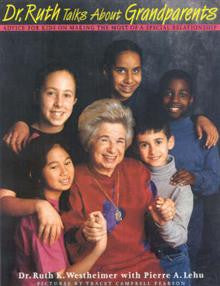 Dr. Ruth Talks About Grandparents: Advice for Kids on Making the Most of a Special Relationship