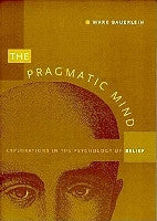 The Pragmatic Mind: Explorations in the Psychology of Belief