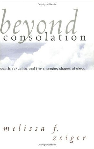 Beyond Consolation: Death, Sexuality, and the Changing Shapes of Elegy (Reading Women Writing)