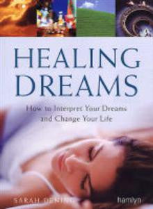 Healing Dreams: How to Interpret Your Dreams and Change Your Life