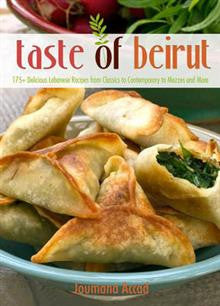 The Taste of Beirut: 175+ Delicious Lebanese Recipes from Classics to Contemporary to Mezzes and More