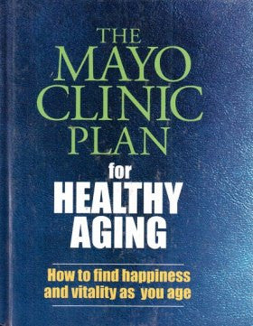 The Mayo Clinic Plan for healthy aging