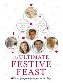 The Ultimate Festive Feast: With Recipes from Your Favourite Chefs